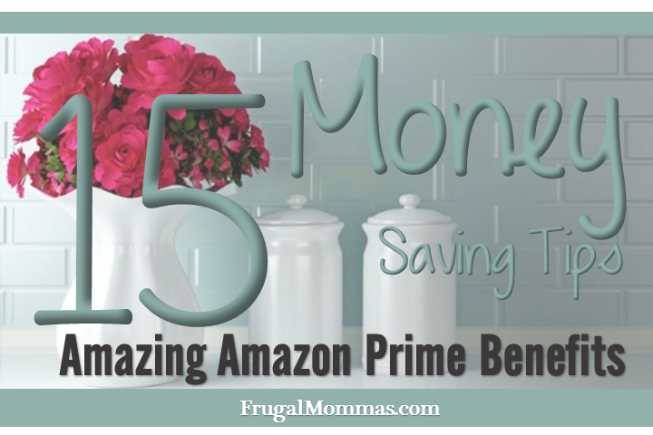 15 Money Saving Tips - Amazing Amazon Prime Benefits