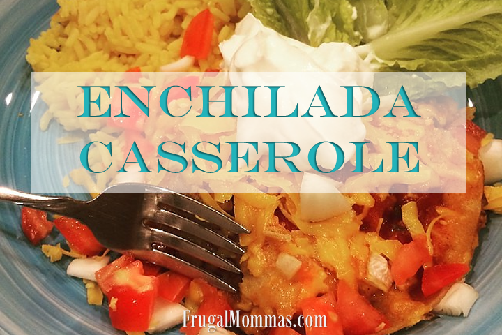 Enchilada Casserole - Frugal Family Recipes