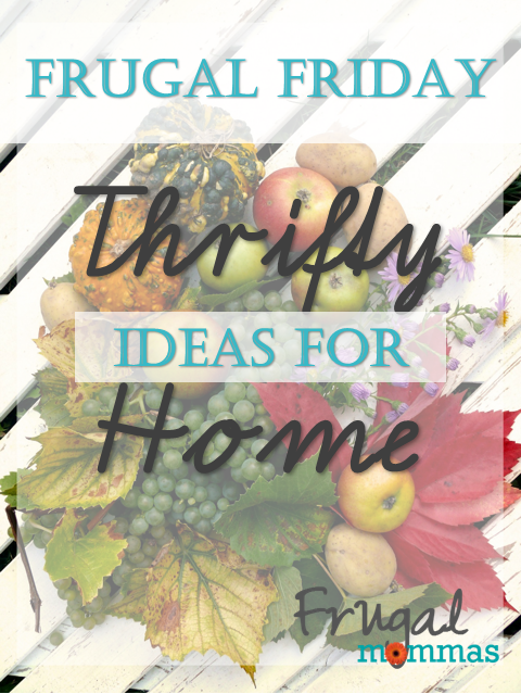 Frugal Friday - Thrifty Ideas for Home