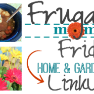 Frugal Mommas Friday Blog LinkUp – home and garden