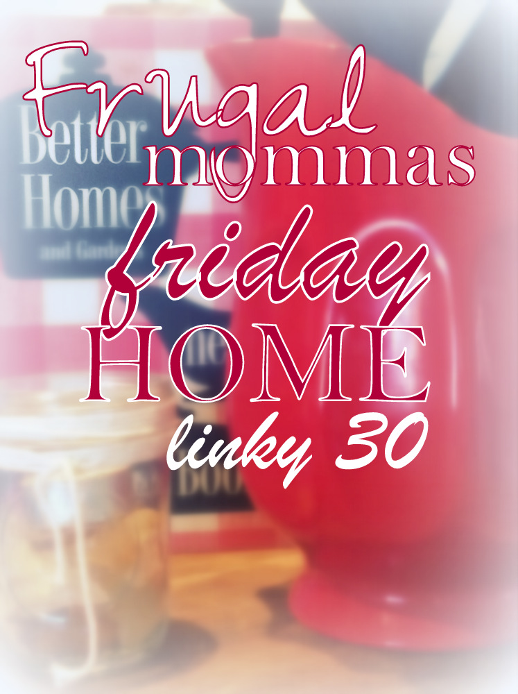 Friday Home Linkup Frugal Mommas