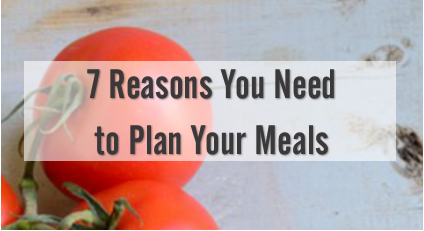 7 Reasons to Plan Meals at Home