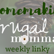 Homemaking Frugal Mommas Linky – Tips For Home and Family