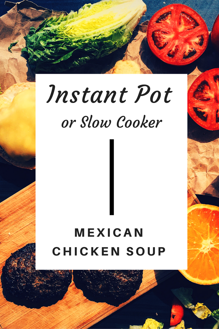 Instant Pot Recipe or Slow Cooker Mexican Chicken Soup