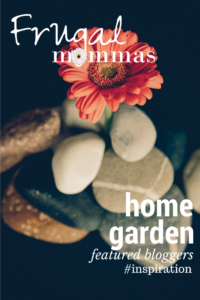 Frugal Mommas home garden linkup
