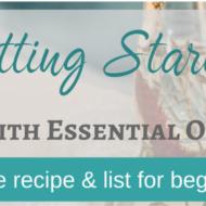 Getting Started with Essential Oils – beginners list and recipe